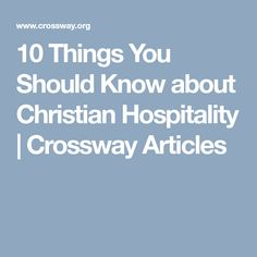 10 Things You Should Know about Christian Hospitality   Crossway Articles