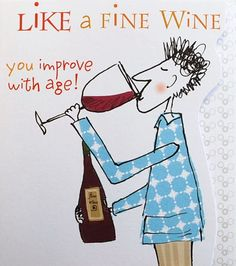 Like a Fine Wine you improve with age!