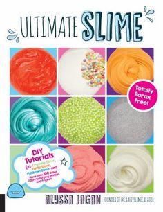 Ultimate Slime : totally borax free! by Alyssa Jagan #slime #recipe #kids #DIY #book