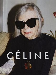 Novelist Joan Didion, 80, (pictured) stars in this season's Celine campaign, Joan is just ...