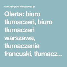 Oferta: biuro tłumaczeń, biuro tłumaczeń warszawa, tłumaczenia francuski, tłumaczenia hiszpański, tłumaczenia niemiecki, tłumaczenia tanio, tłumaczenia ustne, tanie tłumaczenia, tłumaczenia najtaniej, biuro tłumaczeń wrocław, biuro tłumaczeń kraków, biuro tłumaczeń poznań, tłumacz warszawa, tłumaczenia poznań, tłumaczenia wrocław, tłumaczenia kraków