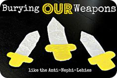 "Burying our weapons Family Home Evening  - ""We all have different 'weapons' that we sometimes make mistakes and use to keep peace from being in our home."""