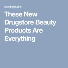 These New Drugstore Beauty Products Are Everything