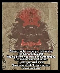 There is only one judge o honor of the Samurai Warrior Spirit, Warrior Quotes, Words Quotes, Qoutes, Life Quotes, Sayings, Funny Quotes, Samurai Quotes, Karate Quotes