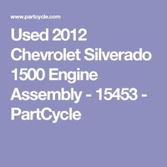 Used 2012 Chevrolet Silverado 1500 Engine Assembly - 15453 - PartCycle