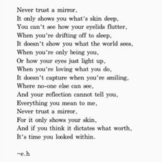 Beautiful but it woulnt stop me from looking in a mirror and woulnt stop me from loving mirrors by JT awesome quote