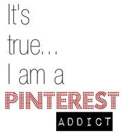 Pinterest Addict ~ Not that there's anything wrong with that ;) <---- I dont think there is any thing wrong...