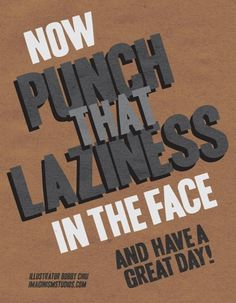 I must remember to punch my laziness in the face more often!