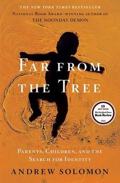 Far From the Tree: Parents, Children and the Search for Identity- looks interesting