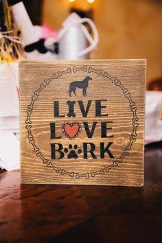 Cute idea for dog lovers on your wedding day, wood sign saying, 'LIVE, LOVE, BARK' | Brooke Photography | villasiena.cc