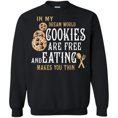 Cookies Shirts In My Dream World Cookies Makes You Thin T shirts Hoodies Sweatshirts Cookies Shirts In My Dream World Cookies Makes You Thin T shirts Hoodies Sw