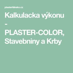 Kalkulacka výkonu - PLASTER-COLOR, Stavebniny a Krby