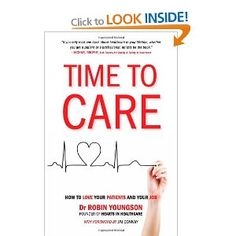 TIME to CARE: How to love your patients and your job.   By Dr Robin Youngson