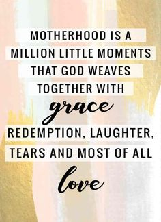 """Encouraging Quotes for Moms to Break Out of the Mom Slump """"Motherhood is a million little moments that God weaves together with grace, redemption, laughter, tears and most of all, love."""" A quotation about motherhood that tells it like it is. Mama Quotes, Grace Quotes, Mother Quotes, Life Quotes, Quotes Quotes, Boss Quotes, Friend Quotes, Crush Quotes, My Baby Quotes"""
