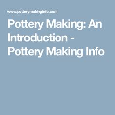 Pottery Making: An Introduction - Pottery Making Info