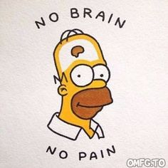 Doooh No brain no pain wallpaper funny D'oooh No brain no pain – - diy tattoo images Simpsons Tattoo, Simpsons Drawings, Funny Cartoon Drawings, Quote Drawings, Funny Sketches, Hipster Drawings, Random Drawings, The Simpsons, Simpsons Meme