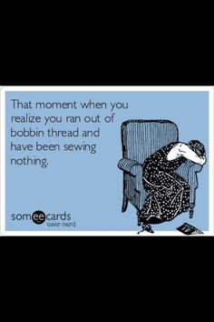 """That moment when you realize you ran out of bobbin thread and have been sewing nothing."" Ever happen to you?"