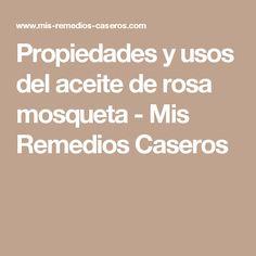 Propiedades y usos del aceite de rosa mosqueta - Mis Remedios Caseros