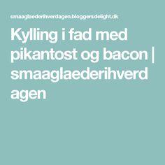 Kylling i fad med pikantost og bacon | smaaglaederihverdagen Bacon, Food And Drink, Pork Belly