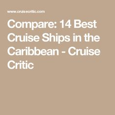 Compare: 14 Best Cruise Ships in the Caribbean - Cruise Critic