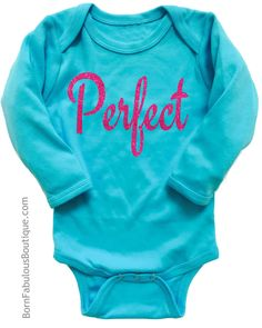 "She's your baby girl...you know she is going to be PERFECT! You will love this trendy and unique baby girl's bodysuit! Aqua bodysuit is high quality 100% cotton. Front of bodysuit reads ""Perfect"" in s"