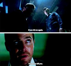 """""""If you hit me again, I'm gonna kill you"""" - Oliver Queen #Arrow ((He will for sure))"""