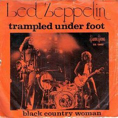 LED ZEPPELIN | Single Release ~                        February 1975   Trampled Under Foot/          Black Country Woman