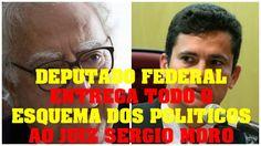 DEPUTADO FEDERAL ENTREGA TUDO ( UMA BOMBA )  AO JUIZ SERGIO MORO