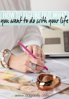 HOW TO FIGURE OUT WHAT YOU WANT TO DO WITH YOUR LIFE