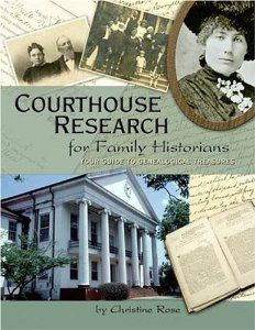 Courthouse Research for Family Historians: Your Guide to Genealogical Treasures: Christine Rose: 9780929626161: Amazon.com: Books