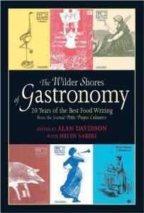 The Wilder Shores of Gastronomy: Twenty Years of Food Writing: Alan Davidson, Helen Sberi - great read on Gastronomy ......