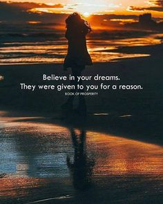 Believe in your dreams..