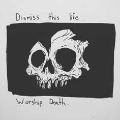 Dismiss this life worship death. by baileyillustration