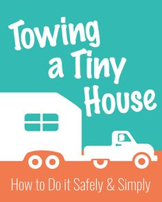 Towing a Tiny House - How to Do it Safely and Simply