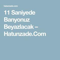 11 Saniyede Banyonuz Beyazlacak – Hatunzade.Com