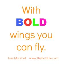 Get your bold on. Fly!