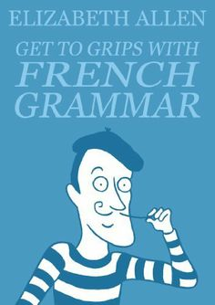 Get to Grips with French Grammar by Elizabeth Allen, http://www.amazon.com/dp/B00B0GC9K2/ref=cm_sw_r_pi_dp_NVY8qb0X5C75K