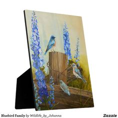 "Bluebird Family Plaque. Designed from my original oil painting ""Bluebird Family And Delphiniums"" by Johanna Lerwick Wildlife/Nature Artist."