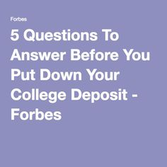 5 Questions To Answer Before You Put Down Your College Deposit - Forbes