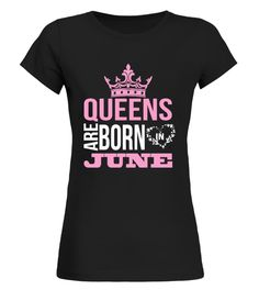 Queens Are Born In June Birthday TShirt