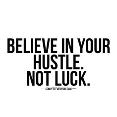 No such thing as magic - only hard work and hustle. Be your own luck.