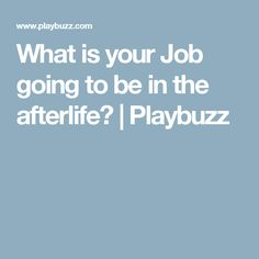 What is your Job going to be in the afterlife? | Playbuzz