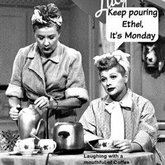 Vivian Vance & Lucille Ball (Ethel Mertz & Lucy Ricardo - I Love Lucy) I Love Lucy, My Love, Monday Humor, Monday Quotes, It's Monday, Happy Monday, Monday Blues, Funny Monday, Monday Morning Humor