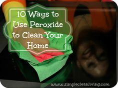 10 Ways to Use Peroxide to Clean Your Home