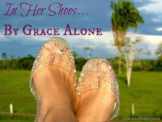 In Her Shoes ~ By Grace Alone