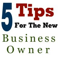 FIVE Tips For The New Business Owner