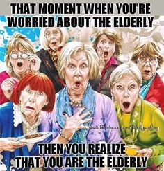 That moment when you're worried about the elderly, then you realize that you are the elderly. Haha Funny, Funny Cute, Funny Memes, Hilarious, Funny Stuff, Funny Things, Random Stuff, Getting Older Quotes, Aging Humor
