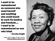 Dorothy Height, (March 24, 1912 – April 20, 2010) an American administrator and educator, was a civil rights and women's rights activist specifically focused on the issues of African-American women, including unemployment, illiteracy, and voter awareness. She was the president of the National Council of Negro Women for forty years and was awarded the Presidential Medal of Freedom in 1994 and the Congressional Gold Medal in 2004.