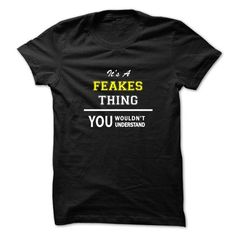 awesome Its an FEAKES thing shirt, you wouldn't understand Check more at https://onlineshopforshirts.com/its-an-feakes-thing-shirt-you-wouldnt-understand.html