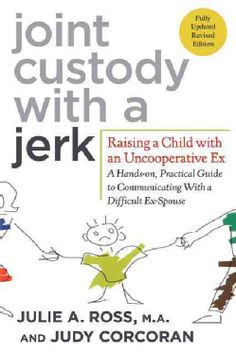 From parenting expert Julie A. Ross and writer Judy Corcoran comes the fully revised Joint Custody with a Jerk , the highly praised guide to co-parenting with an uncooperative ex-spouse, now updated t